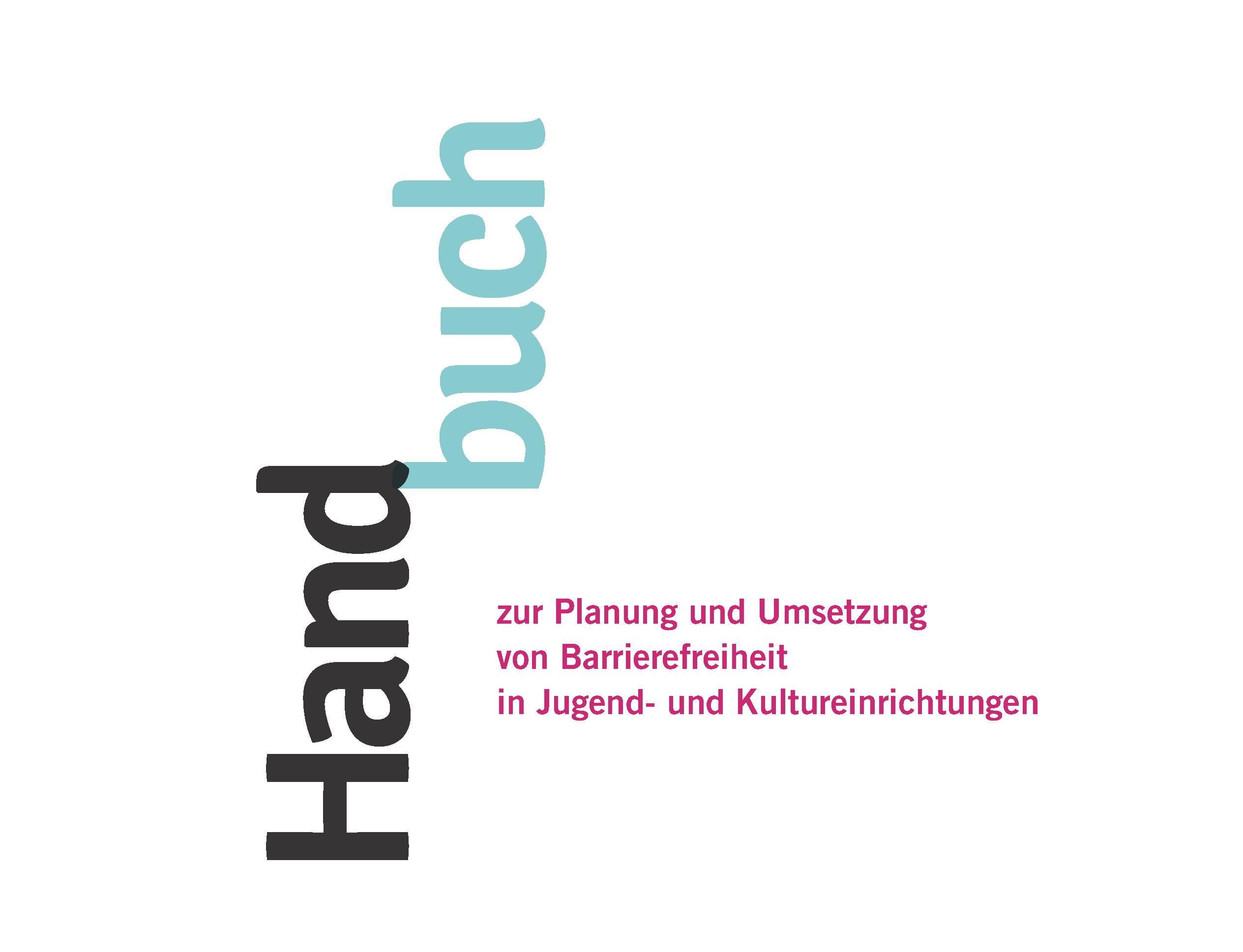 Zu sehen ist ein Ausschnitt der Titelseite des Handbuches. Der Titel des Handbuches heißt: Handbuch zur Planung und Umsetzung von Barrierefreiheit in Jugend- und Kultureinrichtungen