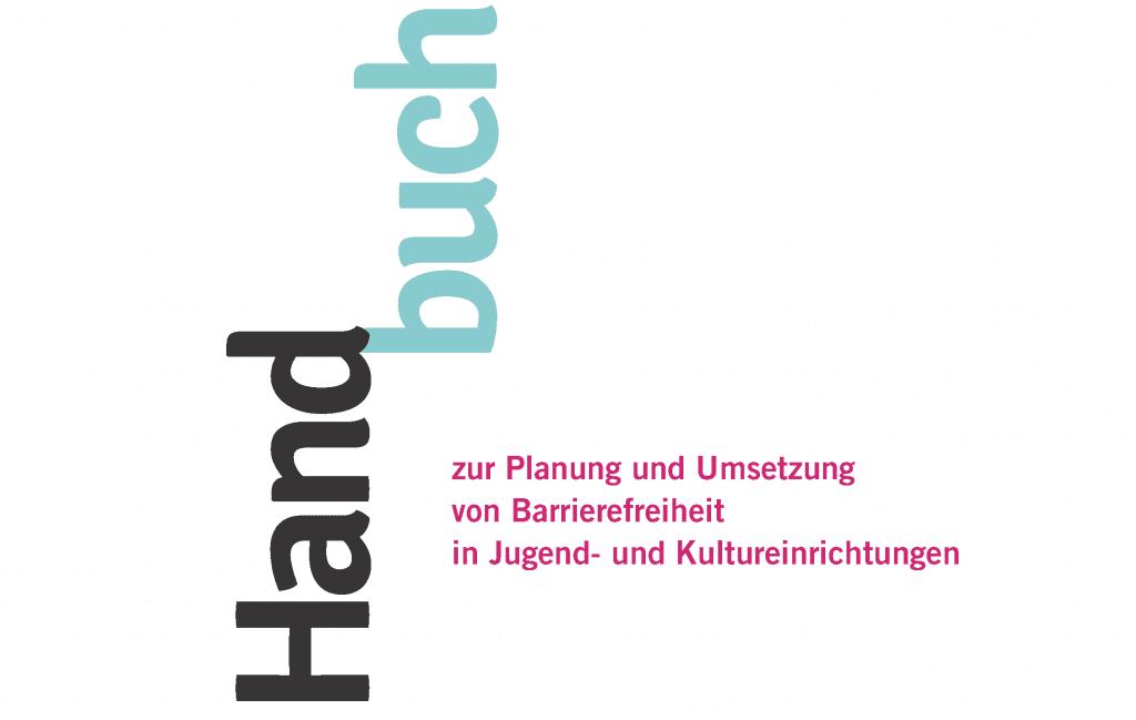 Die Abbildung zeigt einen Ausschnitt der Titelseite des Handbuches. Der Titel des Handbuches heißt: Handbuch zur Planung und Umsetzung von Barrierefreiheit in Jugend- und Kultureinrichtungen.